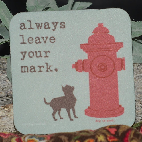 """Always Leave Your Mark"" Dog Themed Coaster"
