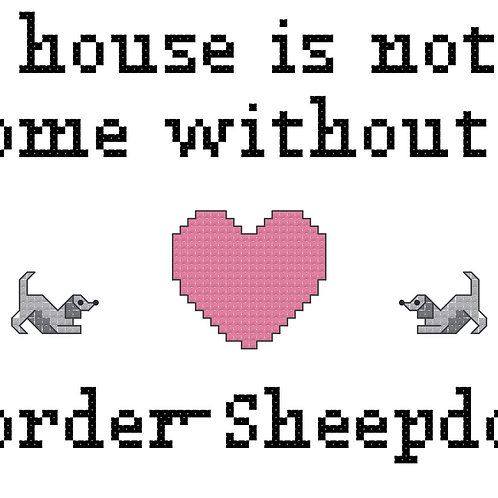 Border Sheepdog, A House is Not a Home Without