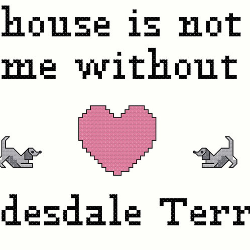 Clydesdale Terrier, A House is Not a Home Without
