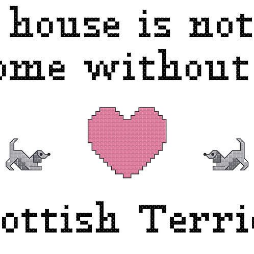 Scottish Terrier, A House is Not a Home Without