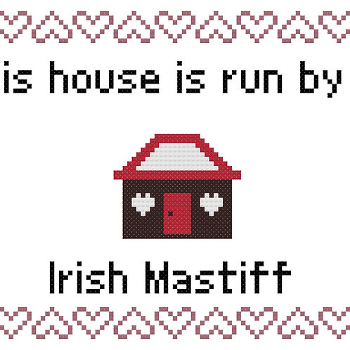 Irish Mastiff, This house is run by