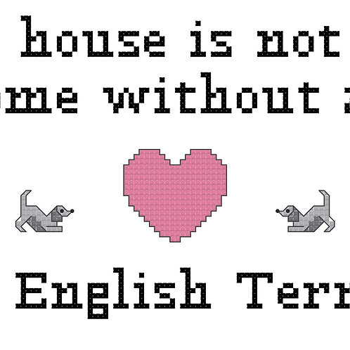 Old English Terrier, A House is Not a Home Without