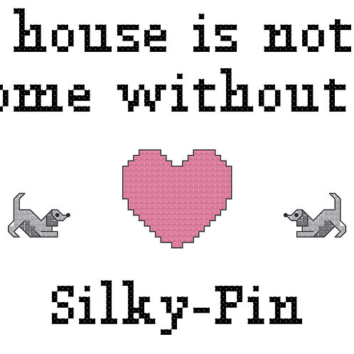 Silky-Pin, A House is Not a Home Without