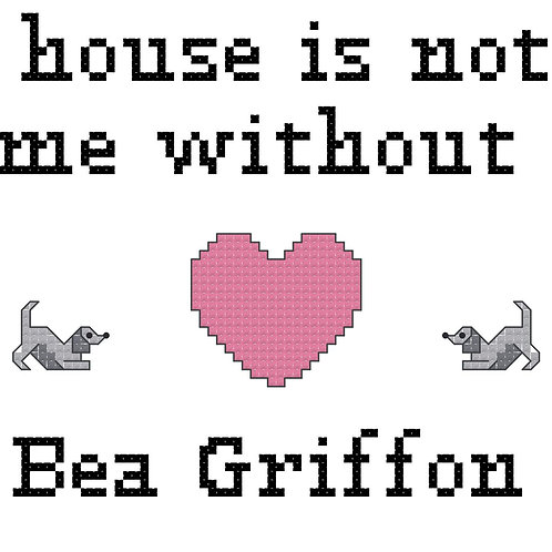 Bea Griffon, A House is Not a Home Without