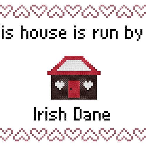 Irish Dane, This house is run by
