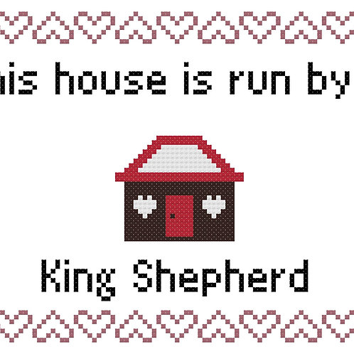 King Shepherd, This house is run by