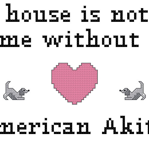 American Akita, A House is Not a Home Without