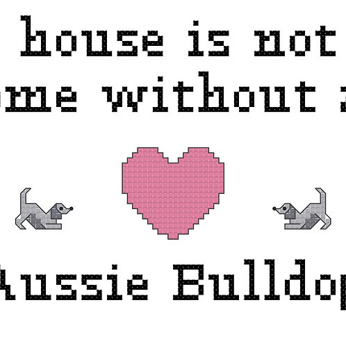 Aussie Bulldog, A House is Not a Home Without