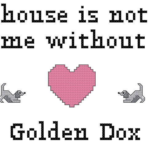 Golden Dox, A House is Not a Home Without