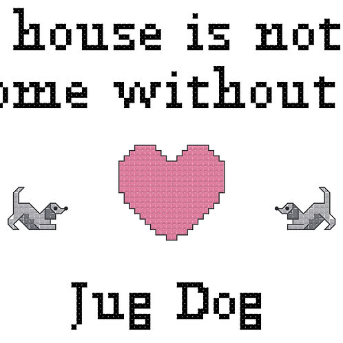 Jug Dog, A House is Not a Home Without