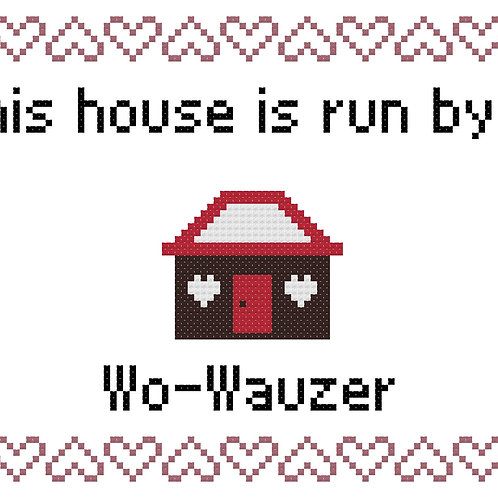 Wo-Wauzer, This house is run by