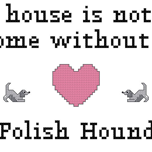 Polish Hound, A House is Not a Home Without