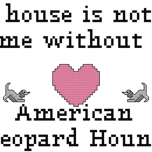 American Leopard Hound, A House is Not a Home Without