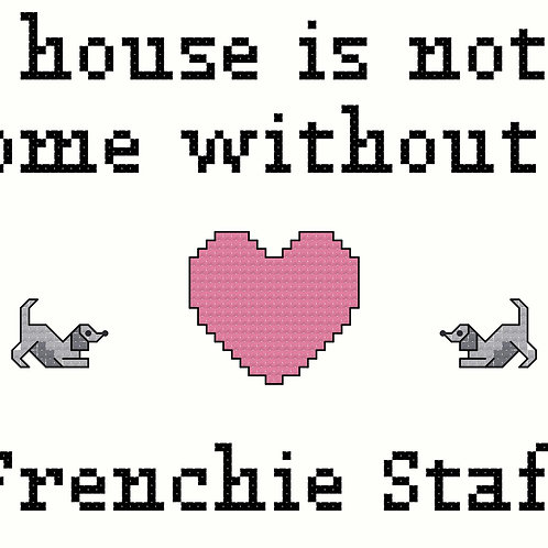 Frenchie Staff, A House is Not a Home Without