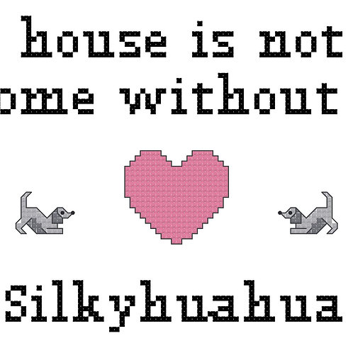 Silkyhuahua, A House is Not a Home Without