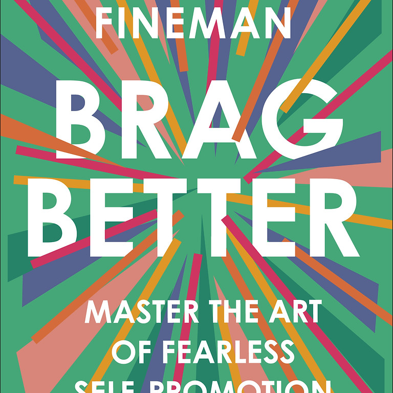Brag Better: Master the Art of Fearless Self-Promotion, by Meredith Fineman