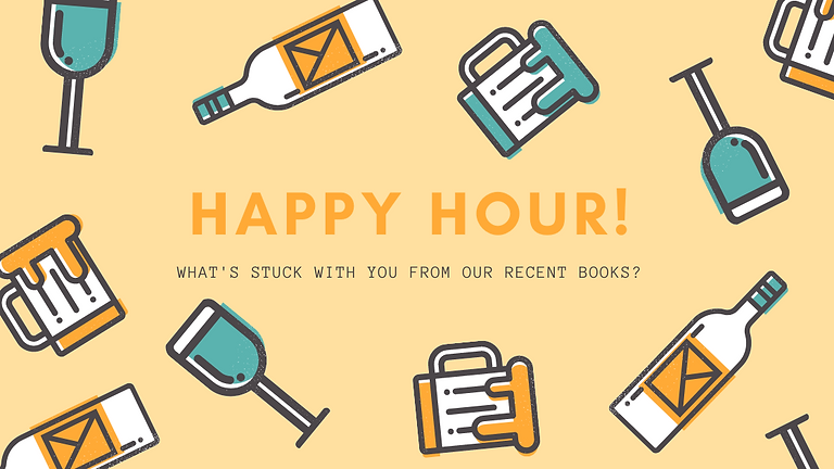Happy Hour- What's stuck with you from our recent books?