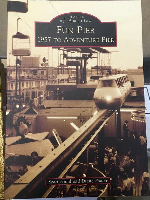 Fun Pier: 1957 to Adventure Pier by Scott Hand and Diane Pooler