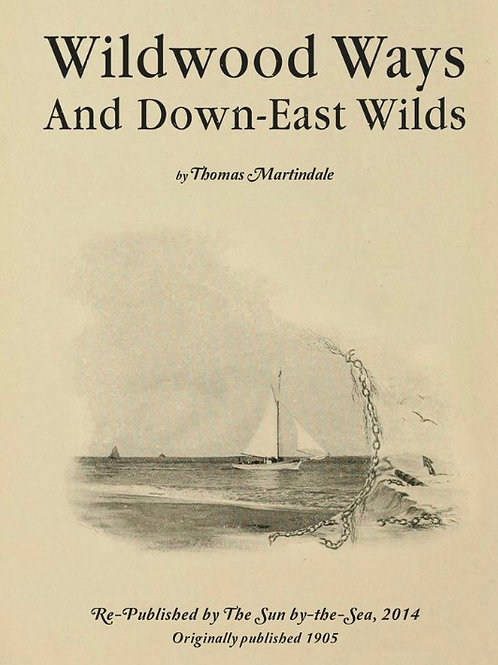 Wildwood Ways and Down East Wilds by Thomas Martindale