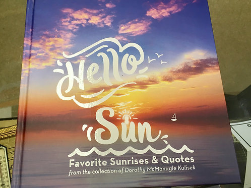 Hello Sun: Favorite Sunrises & Quotes by Dorothy McMonagle Kulisek