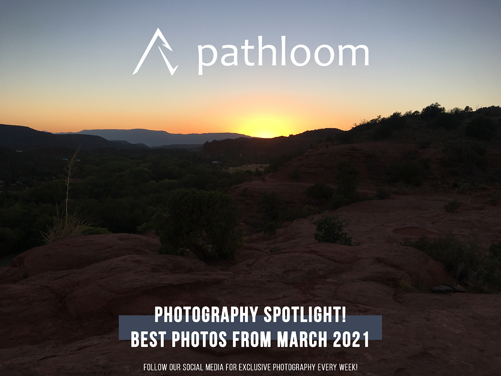 Pathloom - Photography Spotlight - best photos from March 2021 - top 5 photos from all of Pathloom's blog article releases for the month. Logo and description pasted over a photo of a brilliant Arizona sunset in Sedona, AZ
