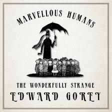 Marvellous Humans: The Wonderfully Strange Edward Gorey