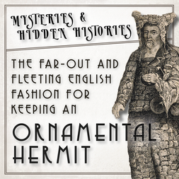 Mysteries & Hidden Histories: The Peculiar History of The Ornamental Hermit