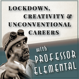 Lockdown, Creativity, and unconventional careers with Professor Elemental