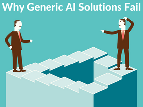Why Generic AI Solutions Fail