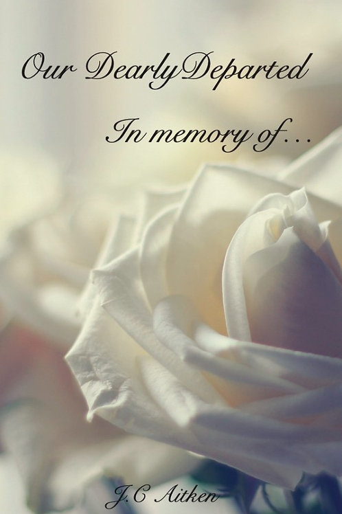 Our Dearly Departed- In memory of...