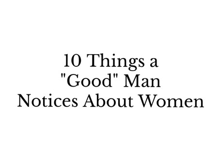 """10 Things a """"Good"""" Man Notices About Women"""