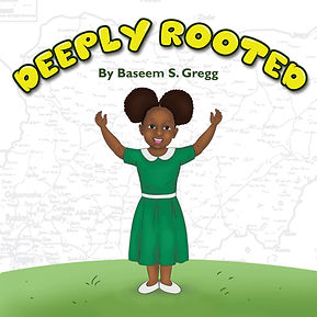Deeply Rooted by Baseem S. Gregg black history black children's books african american books nigeria nigeria books black history month yoruba fulani books for black kids children's books new release children's ebooks ebook black authors black children authors books for black boys books for black girls bullying anti bullying self esteem books kid lit picture books picture book baseem gregg