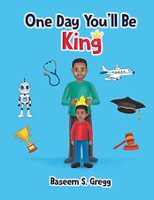 One Day Youll Be King by Baseem S. Gregg