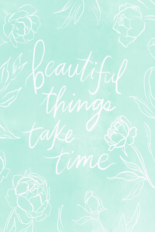 Beautiful Things Take Time - Pistachio