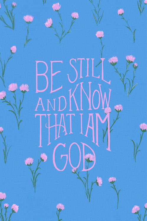 Be Still and Know - Flowers
