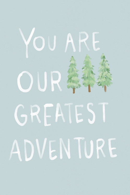 You Are Our Greatest Adventure!
