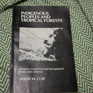 Indigenous Peoples and Tropical Forests: Models of Land Use and Management from Latin America, by Jason W. Clay