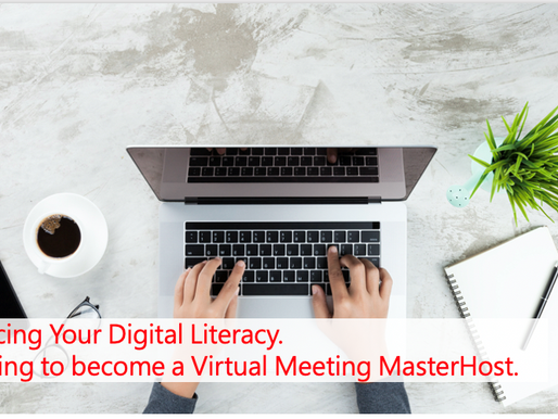 Enhancing Your Digital Literacy.  Preparing to become a Virtual Meeting MasterHost.