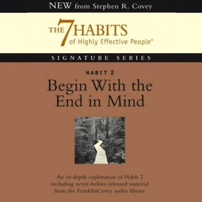 """Dr Stepthen Covey """"Habit 2 - Begin with End in Mind"""""""