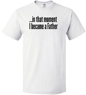 In That Moment I Became a Father T-Shirt