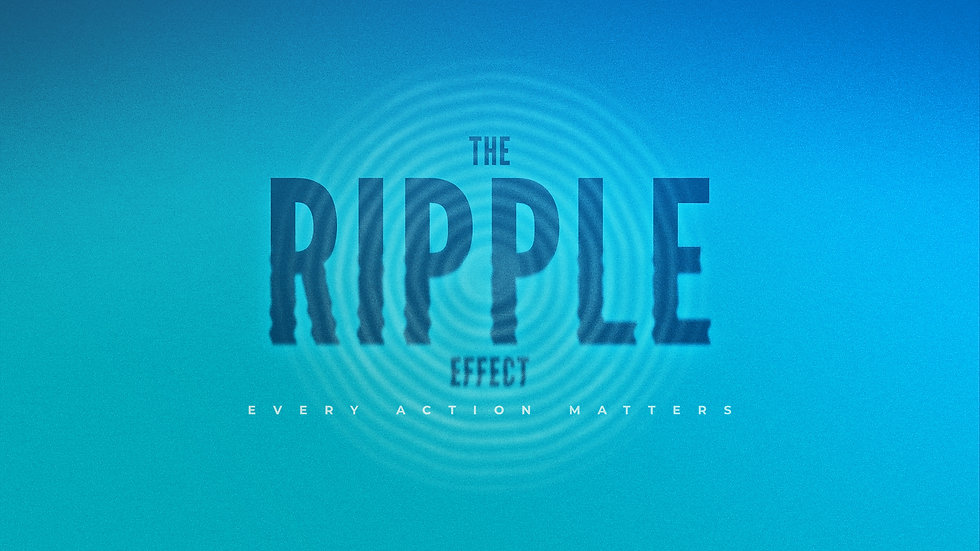The Ripple Effect Every Action Matters B