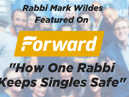 "Rabbi Mark Wildes Featured in The Forward – ""How One Rabbi Keeps Singles Safe"""