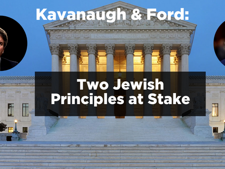 Kavanaugh & Ford: Two Jewish Principles at Stake