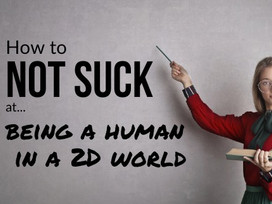 How to NOT SUCK at being a human in a 2D world