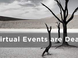 Virtual events are dead