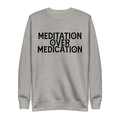 Meditation Over Medication Sweatshirt