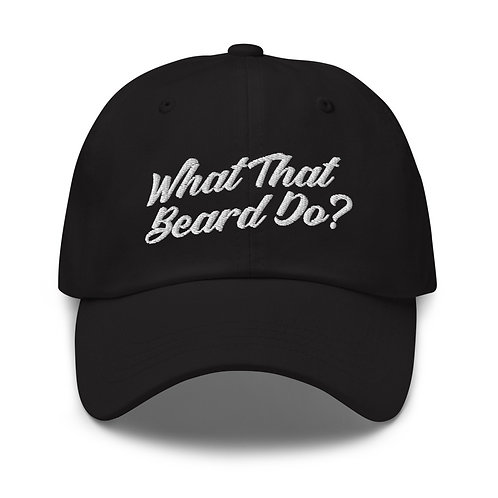 What That Beard Do? Dad Hat
