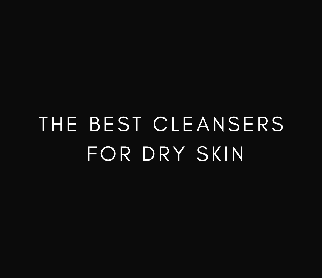 THE BEST CLEANSERS FOR DRY SKIN.png