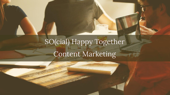SO(cial) Happy Together: Content Marketing