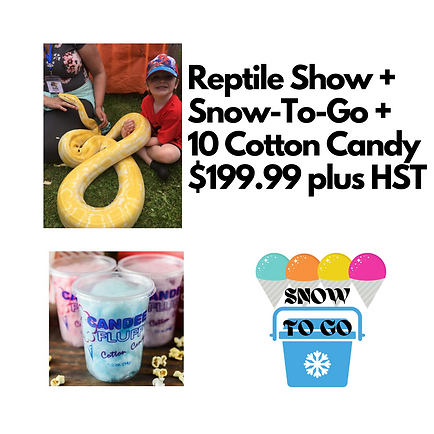 Reptile Show + Snow-To-Go + 10 Cotton Candy for $199.99 plus hst.png